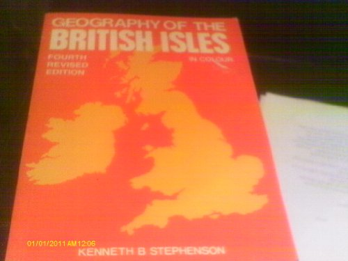 Geography of the British Isles in colour By Kenneth B Stephenson
