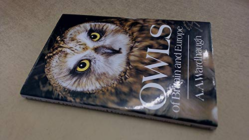 Owls of Britain and Europe By A.A. Wardhaugh