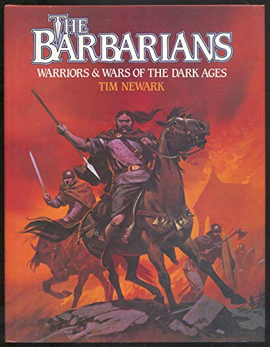 The Barbarians: Warriors and Wars of the Dark Ages By Tim Newark