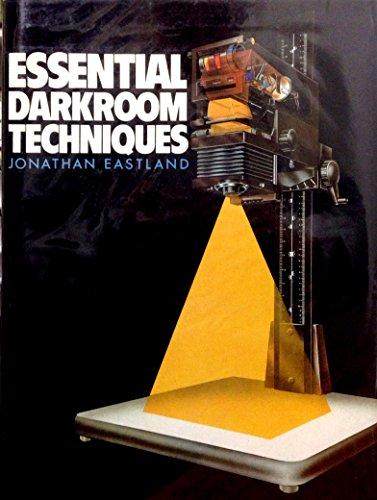Essential Darkroom Techniques By Jonathan Eastland