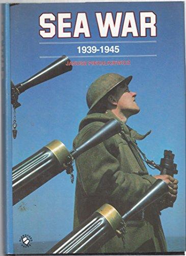 Sea War 1939-1945 By Janusz Piekalkiewicz