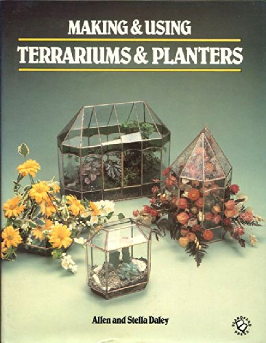 Making and Using Terrariums and Planters By Allen Daley