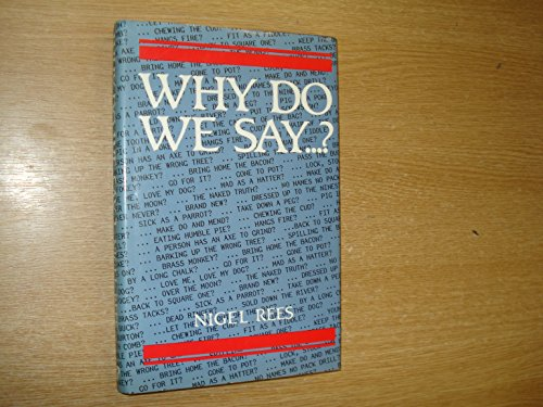 Why Do We Say...? By Nigel Rees