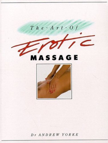 The Art of Erotic Massage By Andrew Yorke