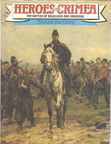 Heroes of the Crimea, Balaclava and Inkerman By Michael Barthorp