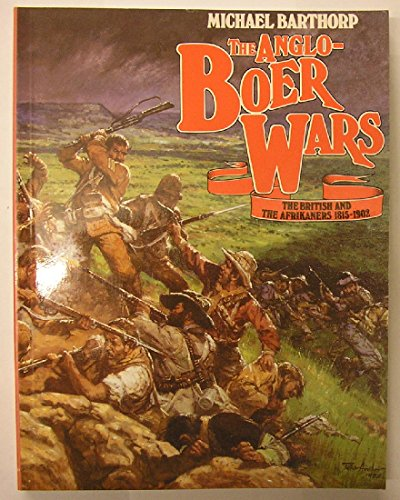 The Anglo-Boer Wars By Michael Barthorp