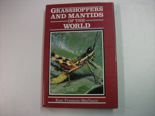Grasshoppers and Mantids of the World By Ken Preston-Mafham