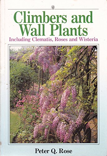 Climbers and Wall Plants By Peter Q. Rose