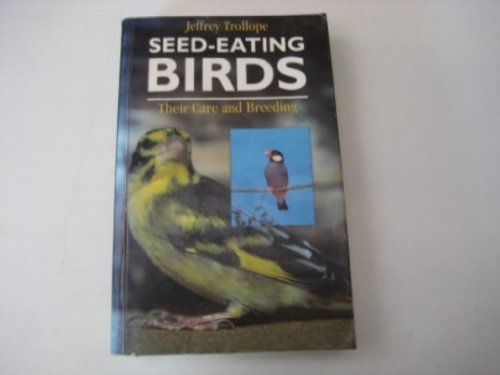 Seed-eating Birds: Their Care and Breeding By Jeffrey Trollope