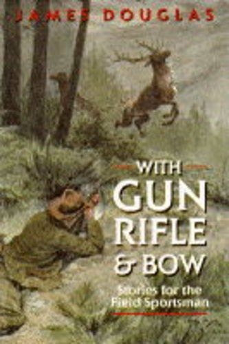With Gun, Rifle and Bow By James Douglas