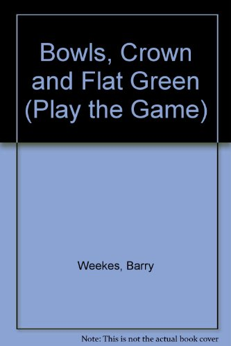 Bowls, Crown and Flat Green (Play the Game) By Barry Weekes