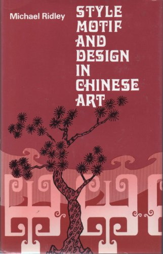Style Motif and Design in Chinese Art By Michael J. Ridley