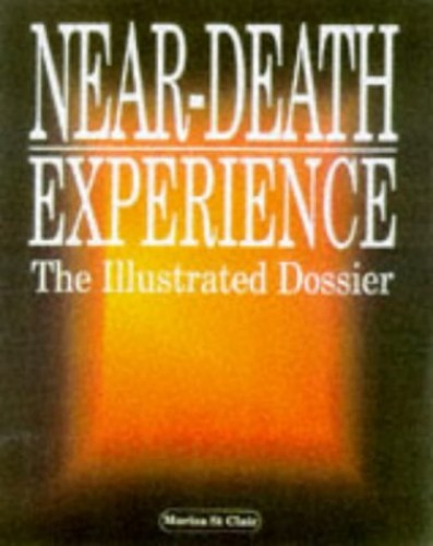 Near Death Experiences: The Complete Dossier By Marisa St.Clair