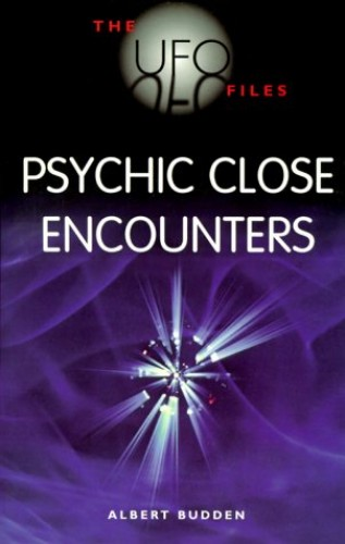 The UFO Files: Psychic Close Encounters By Albert Budden