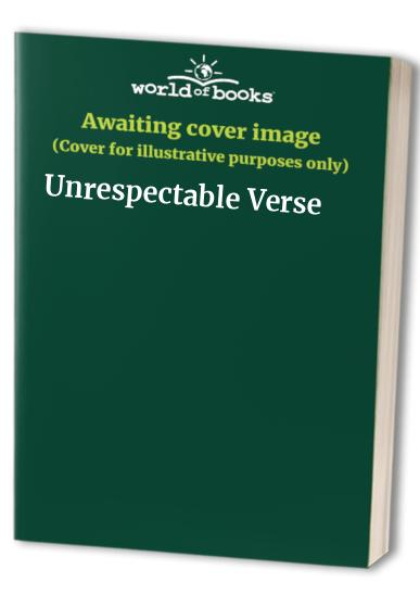 Unrespectable Verse By Edited by Geoffrey Grigson