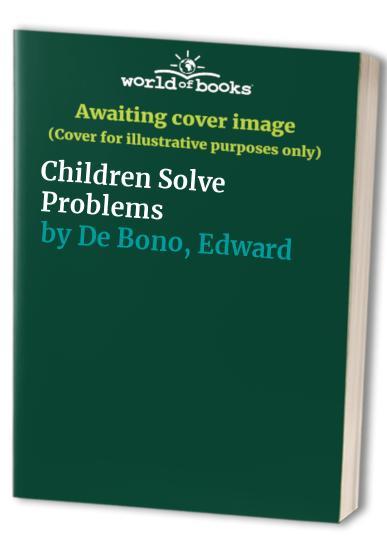 Children Solve Problems By Edward De Bono