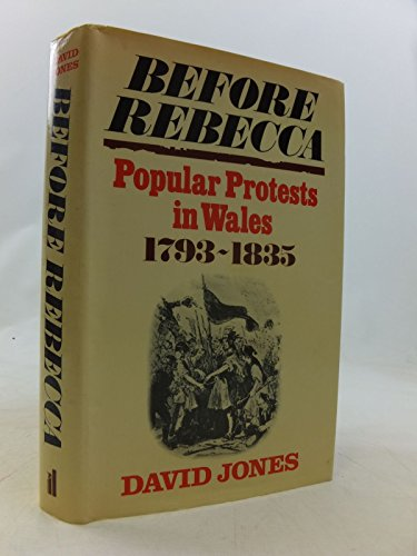 Before Rebecca: Popular Protests in Wales, 1793-1835 by David Jones