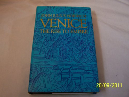 Venice: The Rise to Empire By John Julius Norwich