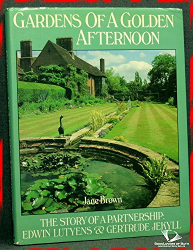 Gardens of a Golden Afternoon: The Story of a Partnership:Edwin Lutyens And Gertrude Jekyll By Jane Brown