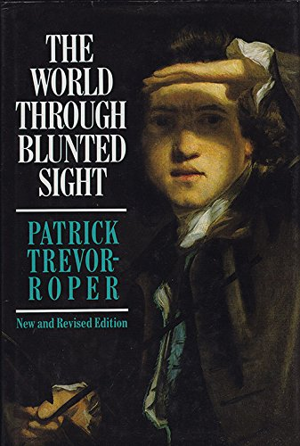 The World Through Blunted Sight By Patrick D.Trevor- Roper