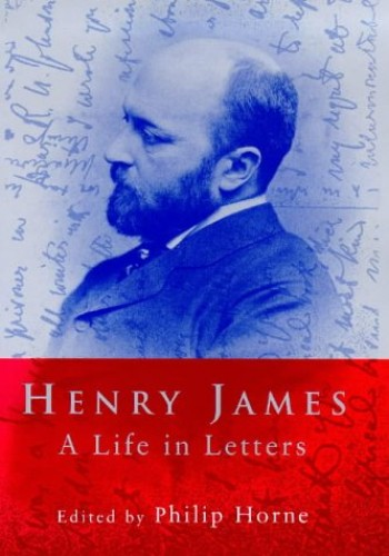 Henry James : A Life in Letters By Henry James