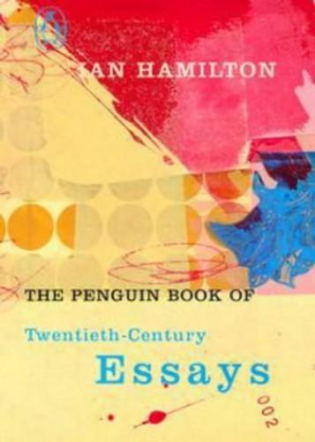 The Penguin Book of Twentieth Century Essays By Ian Hamilton