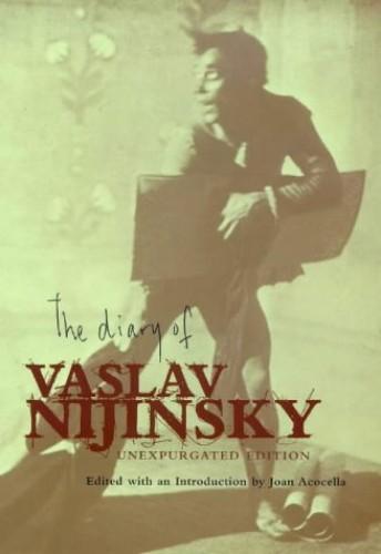 The Diary of Vaslav Nijinsky: Unexpurgated Edition By Vaslav Nijinsky