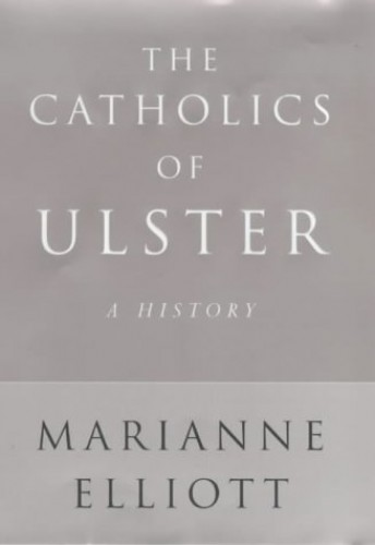 The Catholics of Ulster By Marianne Elliott