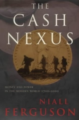 The Cash Nexus: Money and Power in the Modern World by Niall Ferguson