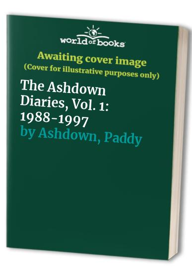 The Ashdown Diaries, Vol. 1: 1988-1997 By Paddy Ashdown