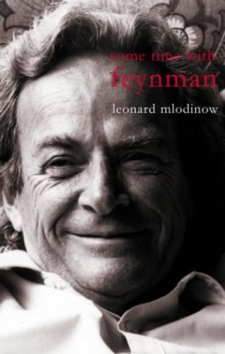 Some Time with Feynman: A Search for Beauty in Physics and Life by Leonard Mlodinow