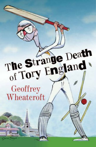 The Strange Death of Tory England By Geoffrey Wheatcroft