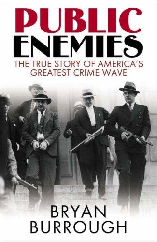 Public Enemies: The True Story of America's Greatest Crime Wave by Bryan Burrough