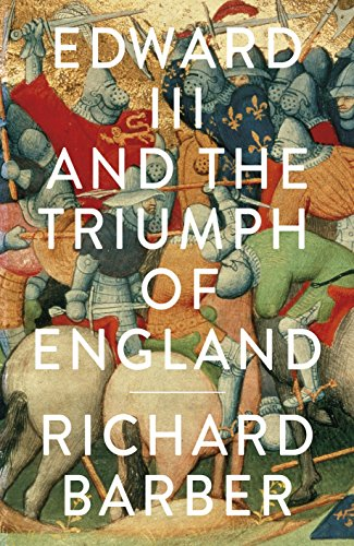 Edward III and the Triumph of England By Richard Barber
