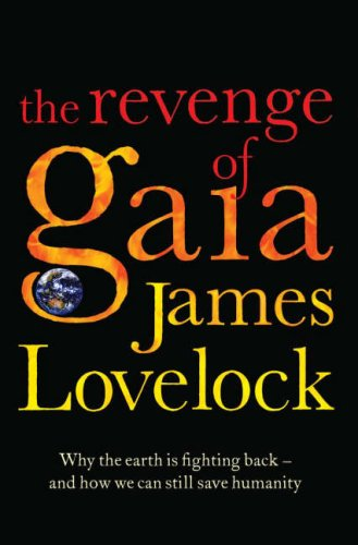 The Revenge of Gaia: Why the Earth is Fighting Back and How We Can Still Save Humanity By James Lovelock