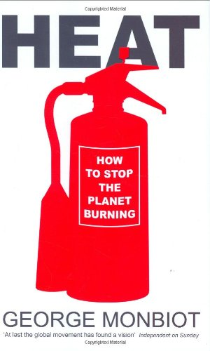 Heat: How to stop the planet burning By George Monbiot