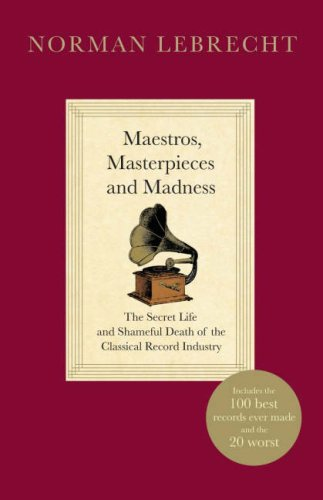 Maestros, Masterpieces and Madness By Norman Lebrecht
