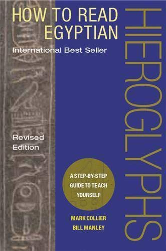 How to Read Egyptian Hieroglyphs: A step-by-step guide to teach yourself By Mark Collier