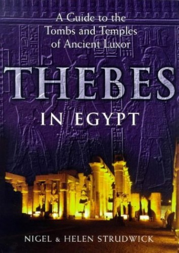 Thebes in Egypt: A Guide to Tombs and Temples in Ancient Luxor by Nigel Strudwick