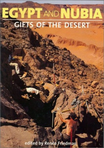 Egypt and Nubia: Gifts of the Desert By Renee F. Friedman