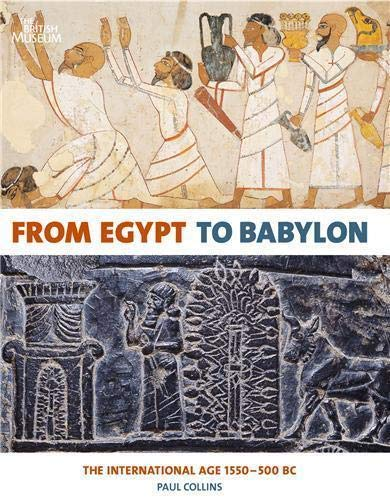 From Egypt to Babylon:The International Age 1550-500 BC By Paul Collins