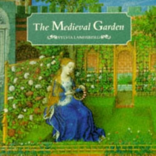 The Medieval Garden By Sylvia Landsberg
