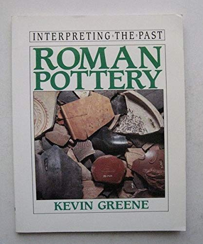 Roman Pottery (Interpreting the Past) By Kevin Greene