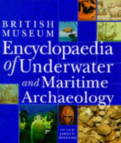 Encyclopaedia of Underwater and Maritime Archaeology (Encyclopedia) By Edited by James Delgado