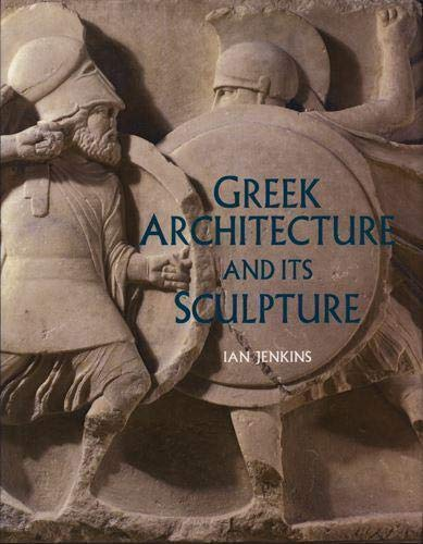 Greek Architecture and Its Sculpture:In the British Museum By Ian Jenkins