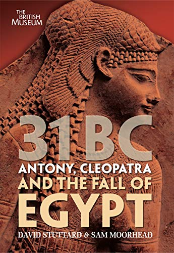 31 BC: Antony, Cleopatra and the Fall of Egypt By David Stuttard