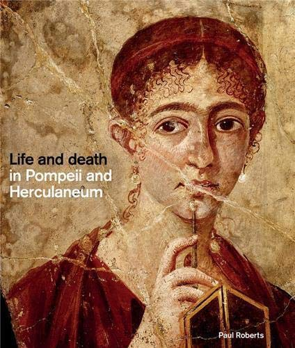 Life and death in Pompeii and Herculaneum By Paul Roberts