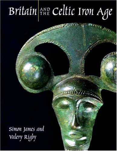 Britain and the Celtic Iron Age By Simon James