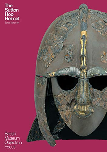 The Sutton Hoo Helmet (Objects in Focus) By Sonja Marzinzik