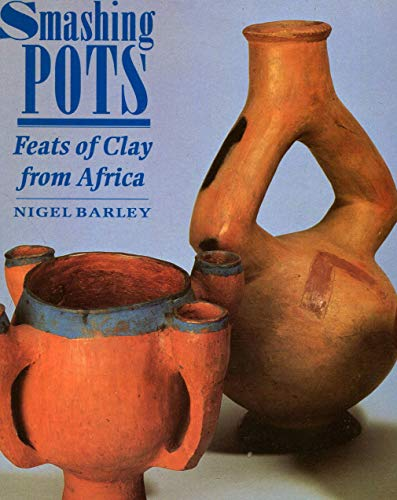 Smashing Pots:Feats of Clay from Africa By Nigel Barley